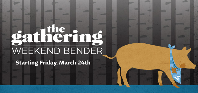 The Gathering: Weekend Bender